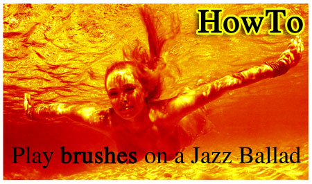 HowTo: play brushes on a Jazz Ballad