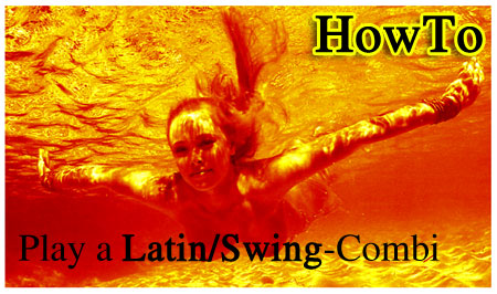 HowTo: Play a Latin/Swing-Combination